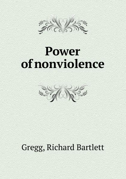 Richard Bartlett Gregg Power of nonviolence