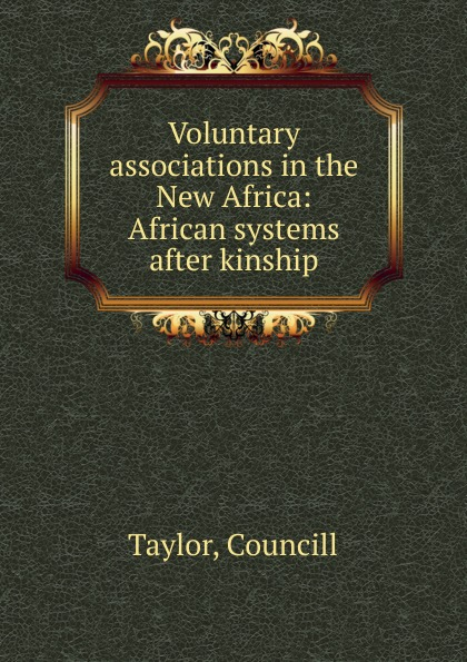 Councill Taylor Voluntary associations in the New Africa academic freedom in africa