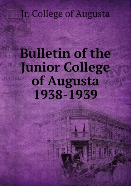 цена на Jr. College of Augusta Bulletin of the Junior College of Augusta 1938-1939