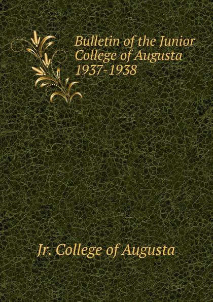 цена на Jr. College of Augusta Bulletin of the Junior College of Augusta 1937-1938