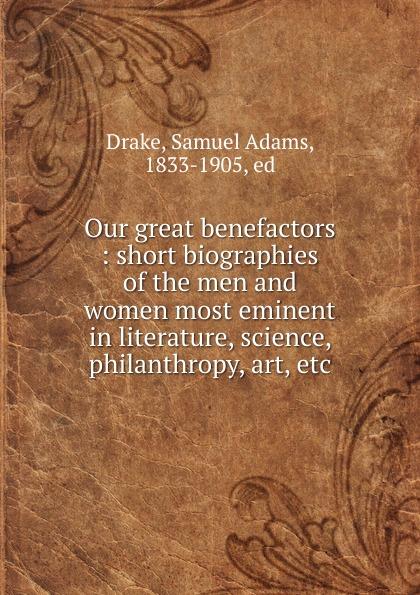 Samuel Adams Drake Our great benefactors michael frayn benefactors