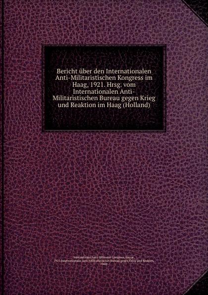 Internationalen Anti-Militaristischen Bureau gegen Krieg und Reaktion im Haag Bericht uber den Internationalen Anti-Militaristischen Kongress im Haag 1921 ines flesch entwicklung der internationalen strafgerichtsbarkeit von nurnberg nach den haag