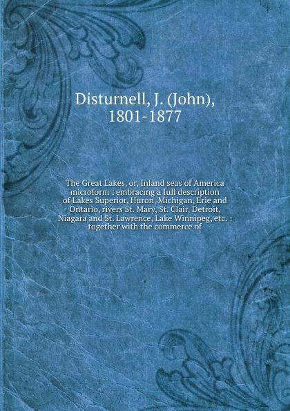 John Disturnell The Great Lakes. Or, Inland seas of America microform simenon g las caves du majestic книга для чтения на французском языке