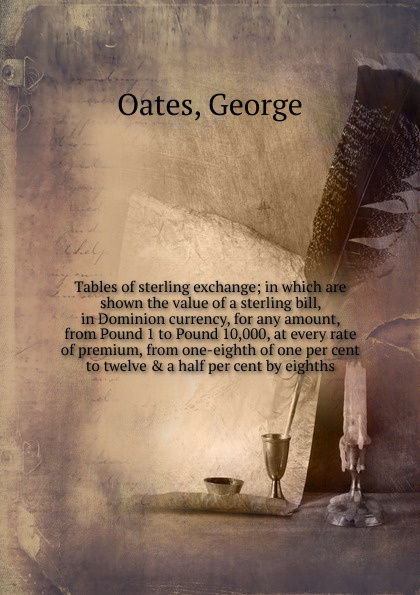 George Oates Tables of sterling exchange mark swallow zero per cent