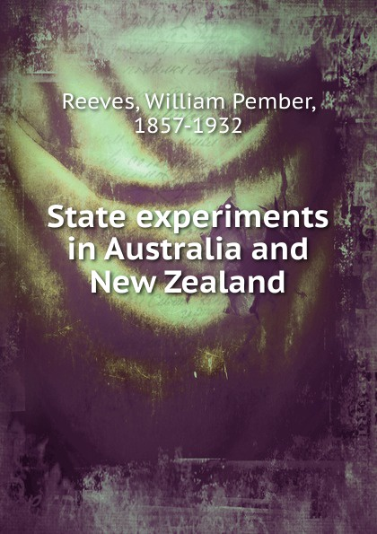 William Pember Reeves State experiments in Australia and New Zealand недорго, оригинальная цена