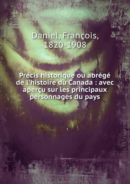 François Daniel Precis historique ou abrege de l.histoire du Canada françois daniel nos gloires nationales ou histoire des principales familles du canada 2