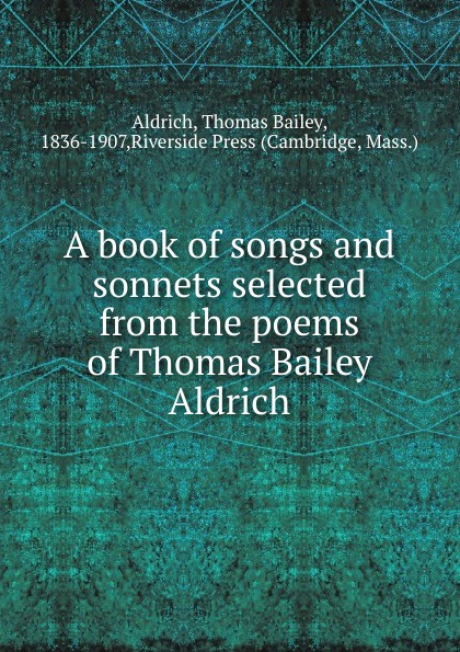 лучшая цена Aldrich Thomas Bailey A book of songs and sonnets selected from the poems of Thomas Bailey Aldrich