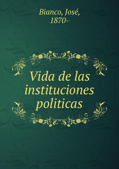 José Bianco Vida de las instituciones politicas naranjo priego elvira elena instituciones politicas y desempeno municipal en mexico