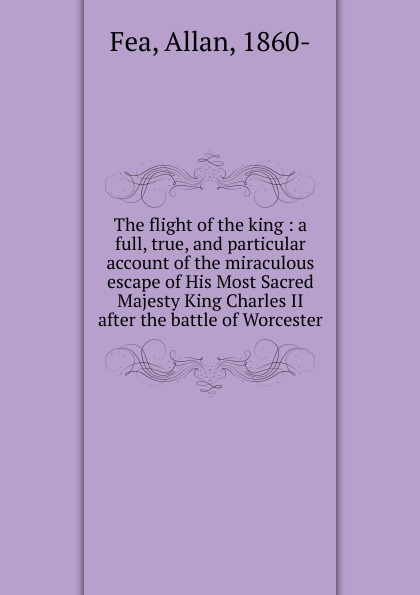 Allan Fea The flight of the king king s vincent b ред flight or fright
