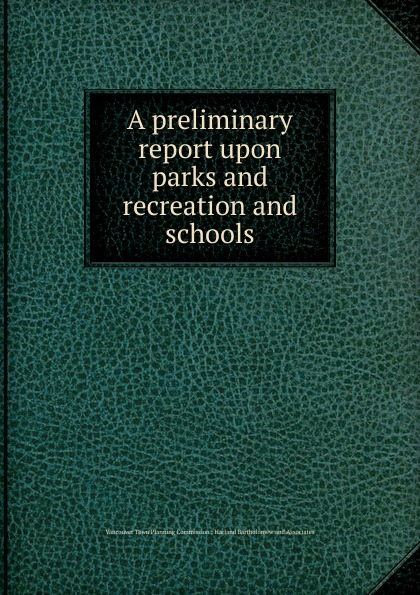 A preliminary report upon parks and recreation and schools parks and people