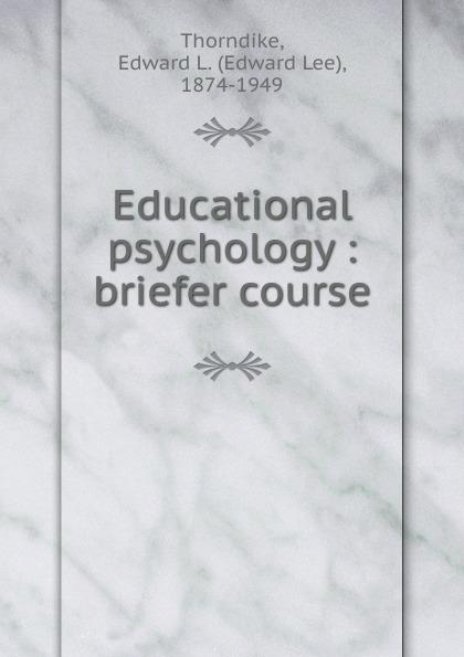 Edward L. Thorndike Educational psychology william james psychology the briefer course