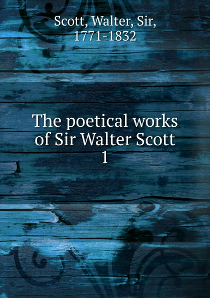 Walter Scott The poetical works of Sir Walter Scott. Vol. 1 walter scott the history of schotland vol 2