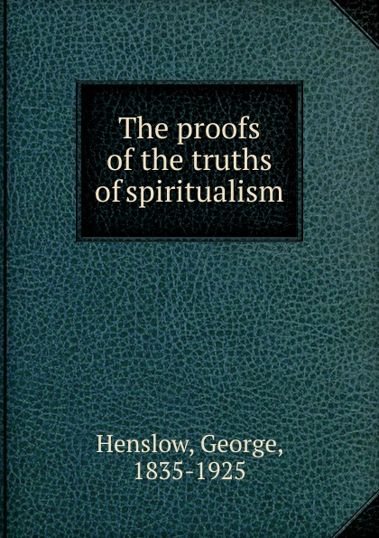 George Henslow The proofs of the truths of spiritualism anahit chubaryan rabin style speed up of proofs