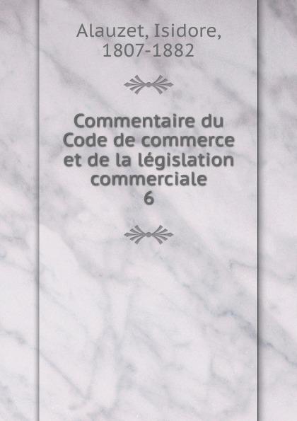Фото - Isidore Alauzet Commentaire du Code de commerce et de la legislation commerciale рюкзак code code co073bwbyzk6