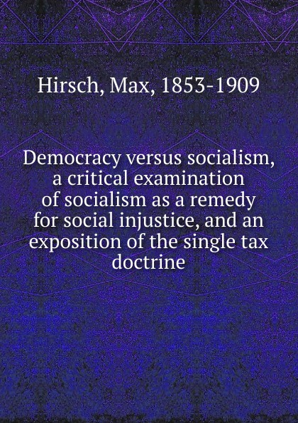 Max Hirsch Democracy versus socialism socialism for a skeptical age