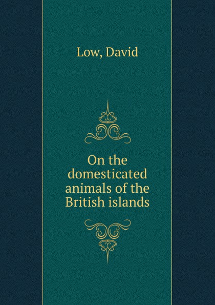 David Low On the domesticated animals of the British islands w langtry home treatment of the diseases of domesticated animals