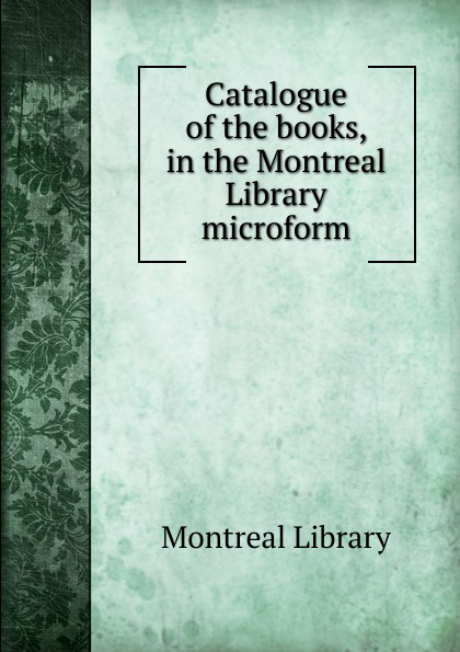 Montreal Library Catalogue of the books, in the Montreal Library microform jaco pastorius live in montreal
