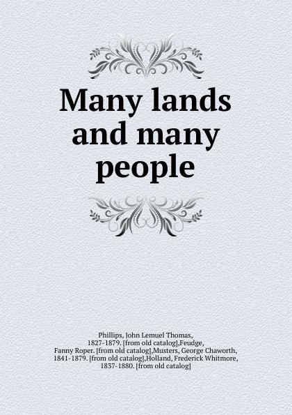 John Lemuel Thomas Phillips Many lands and many people stables gordon o er many lands on many seas