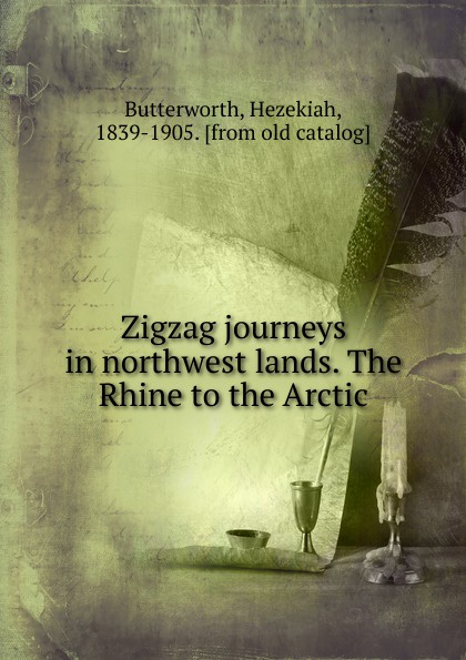 Hezekiah Butterworth Zigzag journeys in northwest lands butterworth hezekiah zigzag journeys in northern lands the rhine to the arctic a summer trip of the zig zag club through holland germany denmark norway and sweden