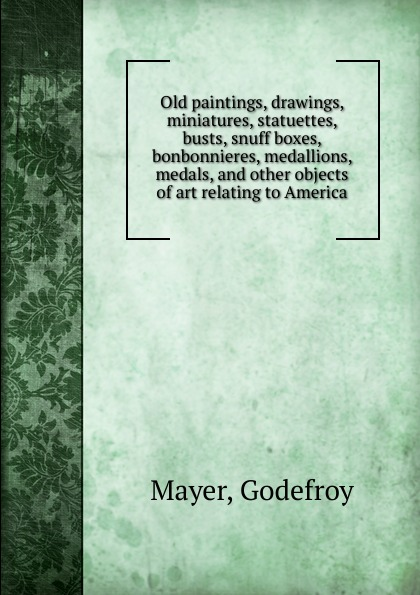Godefroy Mayer Old paintings, drawings, miniatures, statuettes, busts, snuff boxes, bonbonnieres, medallions, medals and other objects of art relating to America split wall art seaside boat printed canvas paintings