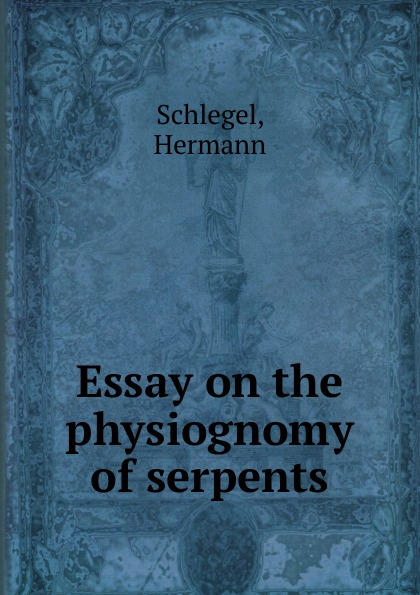 Hermann Schlegel Essay on the physiognomy of serpents tongues of serpents