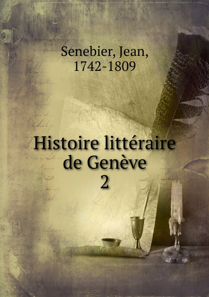 Jean Senebier Histoire litteraire de Geneve