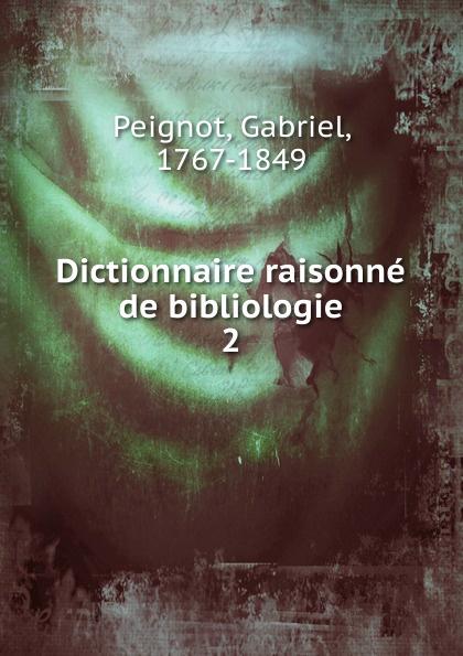 Gabriel Peignot Dictionnaire raisonne de bibliologie gabriel peignot dictionnaire raisonnée de bibliologie t 1 a m