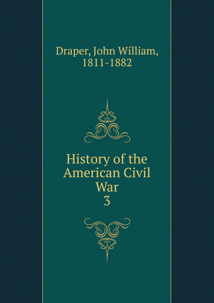 Draper John William History of the American Civil War american civil war armies 5