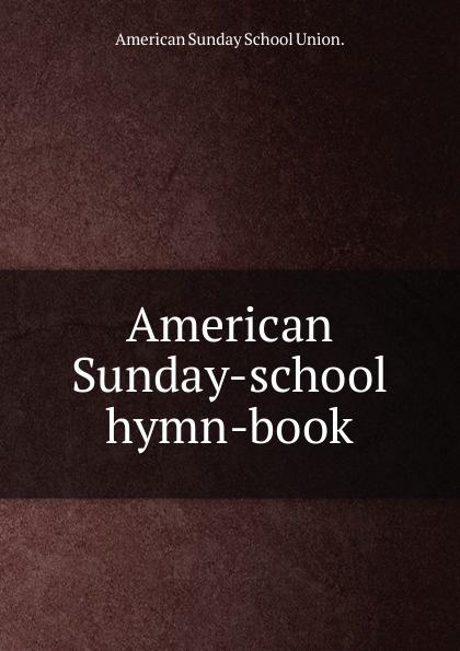 American Sunday School Union American Sunday-school hymn-book mysteryland 2018 sunday