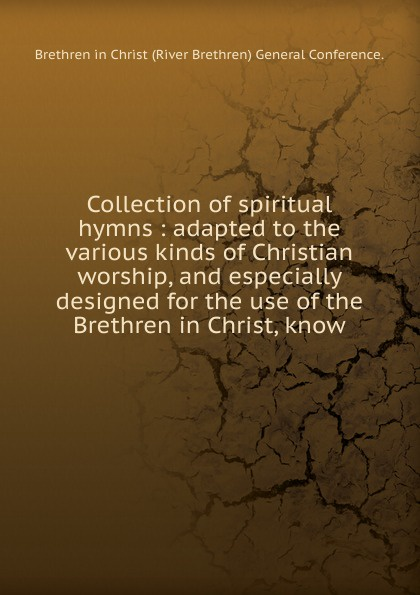 Brethren in Christ River Brethren General Conference Collection of spiritual hymns church of the brethren a collection of psalms hymns and spiritual songs