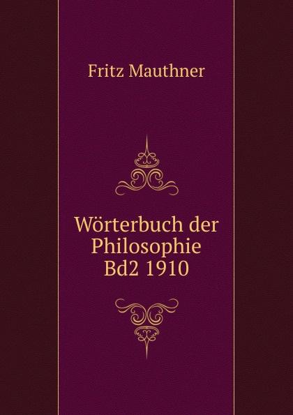 Fritz Mauthner Worterbuch der Philosophie Bd2 1910 недорого