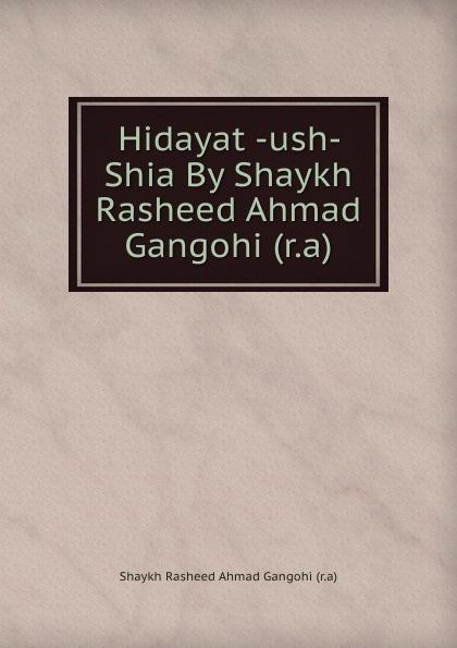Shaykh Rasheed Ahmad Gangohi Hidayat -ush- Shia By Shaykh Rasheed Ahmad Gangohi (r.a) shaykh imam abi bakr ahmad al bayhaqi dalail un nubuwwah volume 3
