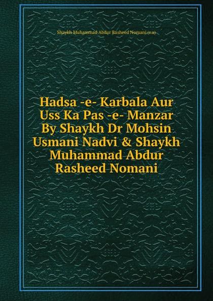 Shaykh Muhammad Abdur Rasheed Nomani Hadsa -e- Karbala Aur Uss Ka Pas -e- Manzar By Shaykh Dr Mohsin Usmani Nadvi . Shaykh Muhammad Abdur Rasheed Nomani mohsin бермуды