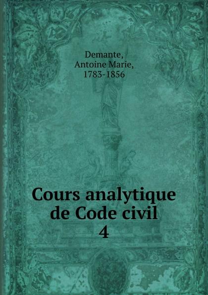 Antoine Marie Demante Cours analytique de Code civil marie felicite brosset bibliographie analytique 1824 1879