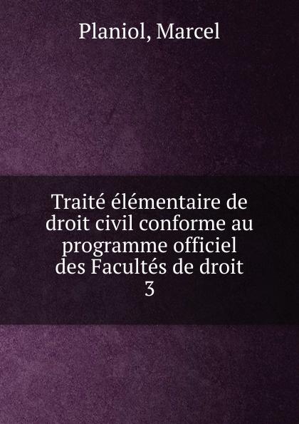 Marcel Planiol Traite elementaire de droit civil conforme au programme officiel des Facultes de droit marcel moye precis elementaire de droit public francais