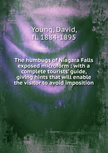 David Young The humbugs of Niagara Falls exposed microform цена