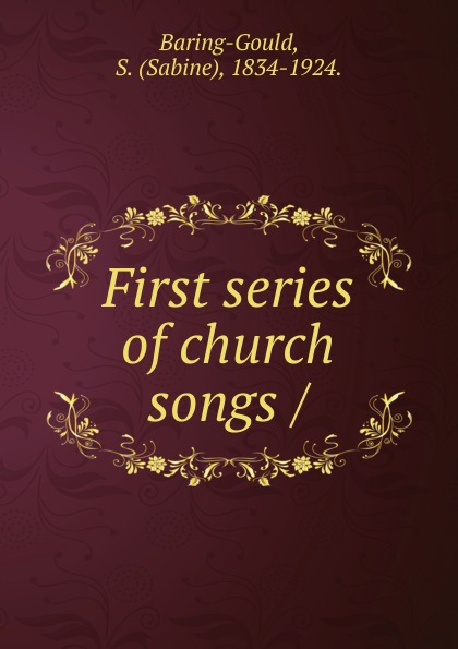 S. Baring-Gould, H. Fleetwood-Sheppard First series of church songs baring gould sabine freaks of fanaticism and other strange events