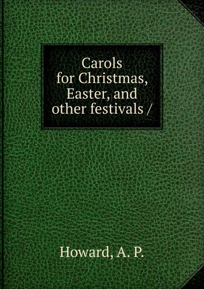 A.P. Howard Carols for Christmas, Easter, and other festivals festivals ne bk