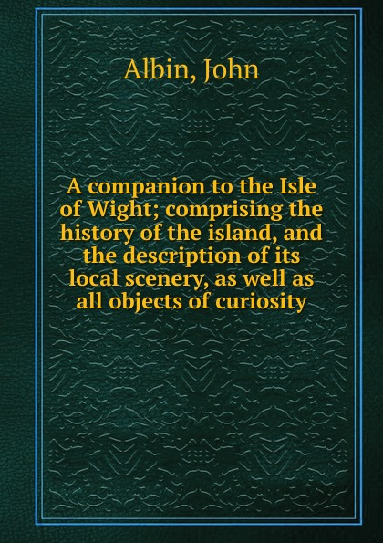 John Albin A companion to the Isle of Wight sir cumference and the isle of immeter