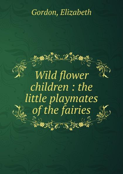 Elizabeth Gordon Wild flower children flower fairies of the winter