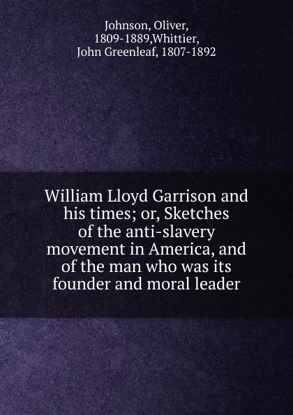 Oliver Johnson William Lloyd Garrison and his times. or, Sketches of the anti-slavery movement in America недорго, оригинальная цена