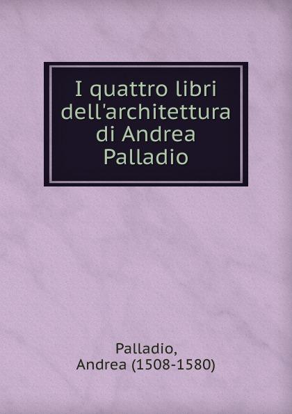 Andrea Palladio I quattro libri dell.architettura di Andrea Palladio. giardina andrea vana rooma inimene