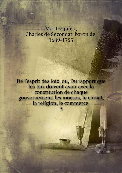 Baron de Montesquieu De l.esprit des loix, ou, Du rapport que les loix doivent avoir avec la constitution de chaque gouvernement, les moeurs, le climat, la religion, le commerce bernières louvigny le chretien interieur ou la conformite interieure que doivent avoir tous les chretiens avec jesus christ french edition