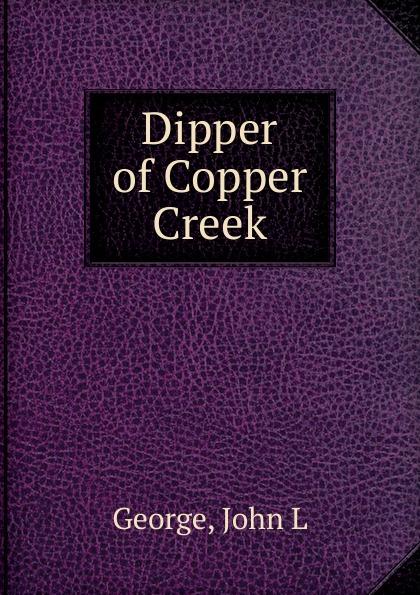 John L. George Dipper of Copper Creek big dipper lpc006