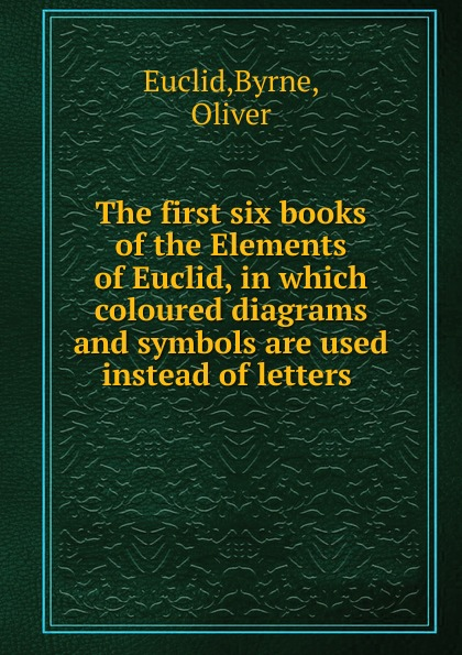 Фото - Byrne Euclid The first six books of the Elements of Euclid euclid in the rainforest