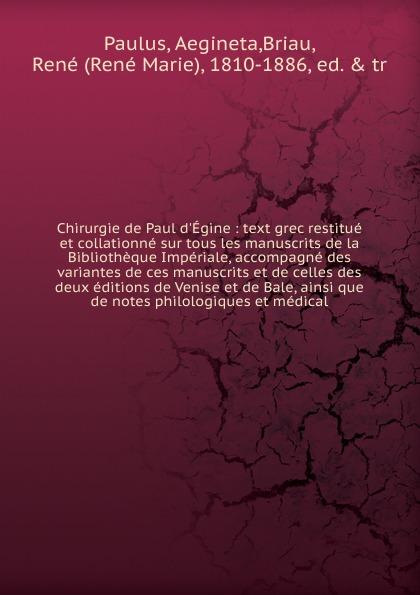 Aegineta Paulus Chirurgie de Paul d.Egine edmond pilon paul et victor margueritte classic reprint