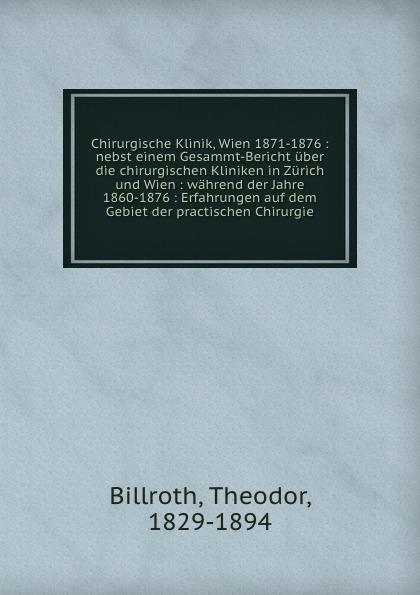 Theodor Billroth Chirurgische Klinik, Wien 1871-1876 czerny vincenz die erweiterungsbauten der chirurgischen klinik zu heidelberg german edition