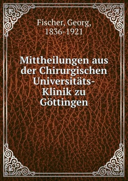 Georg Fischer Mittheilungen aus der Chirurgischen Universitats-Klinik zu Gottingen czerny vincenz die erweiterungsbauten der chirurgischen klinik zu heidelberg german edition