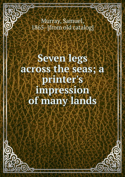 Samuel Murray Seven legs across the seas across enemy seas