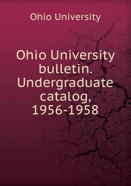 Ohio University Ohio University bulletin. Undergraduate catalog, 1956-1958